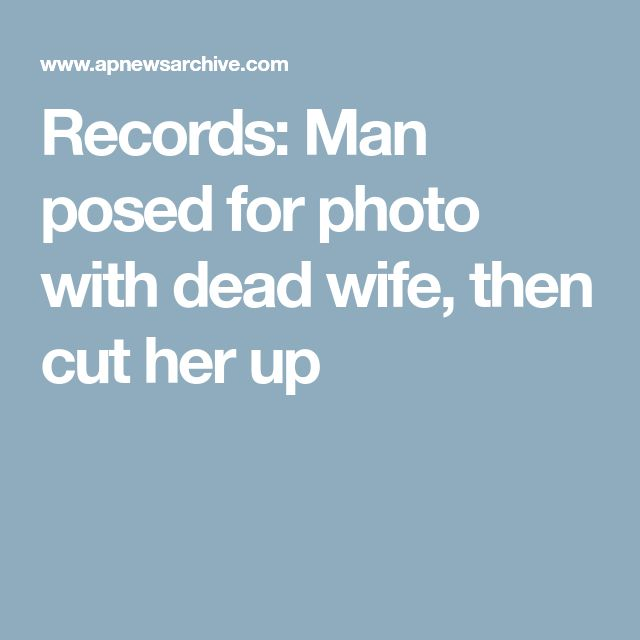Records: Man posed for photo with dead wife, then cut her up