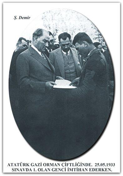 ATATÜRK GAZİ ORMAN ÇİFTLİĞİNDE. 25.05.1933 SINAVDA 1. OLAN GENCİ İMTİHAN EDERKEN.
