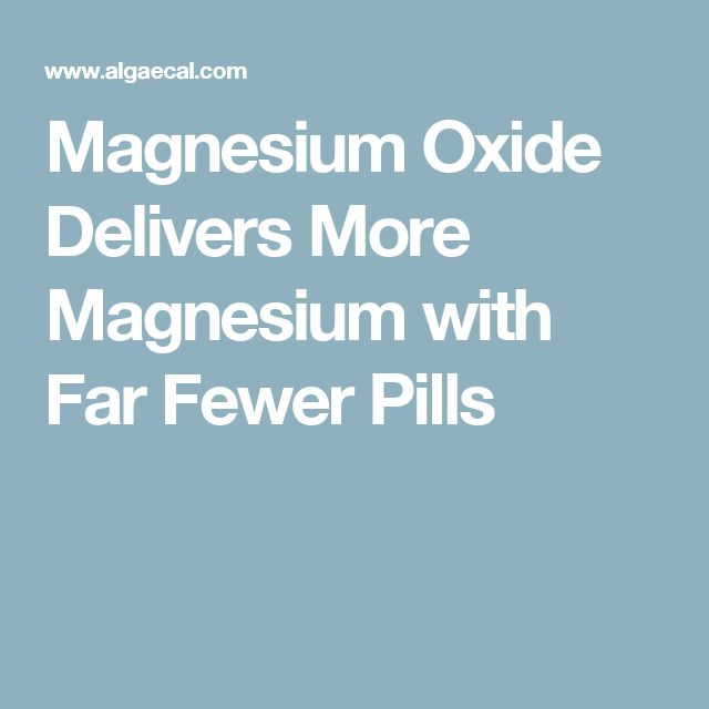 Magnesium Oxide Delivers More Magnesium with Far Fewer Pills