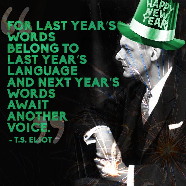 T.S. Eliot | 14 Quotes To Inspire Your New Year's Resolutions For 2014: