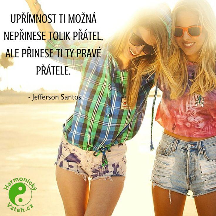 Upřímnost ti možná nepřinese hodně přátel, ale přinese ti ty pravé. http://HarmonickyVztah.cz