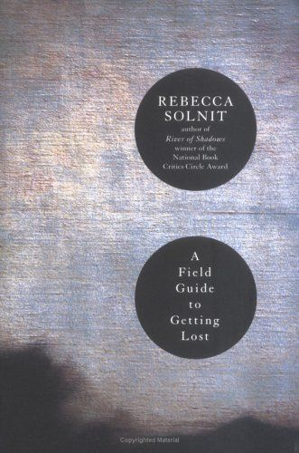 a field guide to getting lost - by rebecca solnit: Lost, Book To Reading, Guide To, Schools Fields Guide, Rebecca Solnit, Book Covers, Book Design, Reading Lists, High Schools