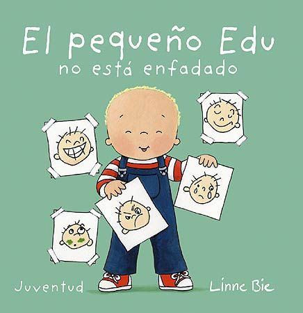 EL PEQUEÑO EDU NO ESTÁ ENFADADO Linne Bie http://www.editorialjuventud.es/4065.html