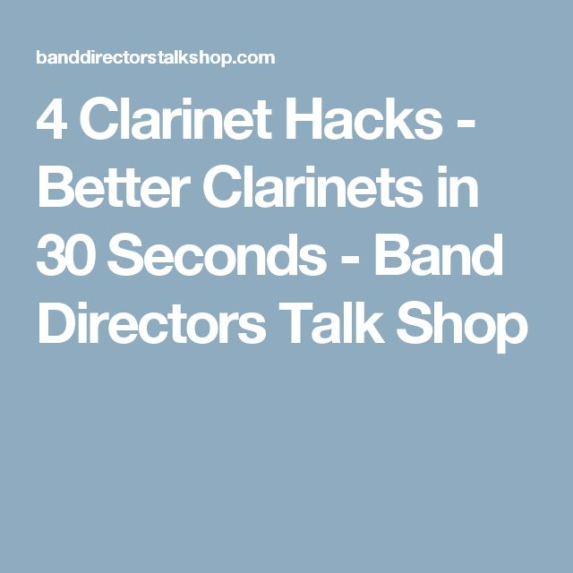 4 Clarinet Hacks - Better Clarinets in 30 Seconds - Band Directors Talk Shop