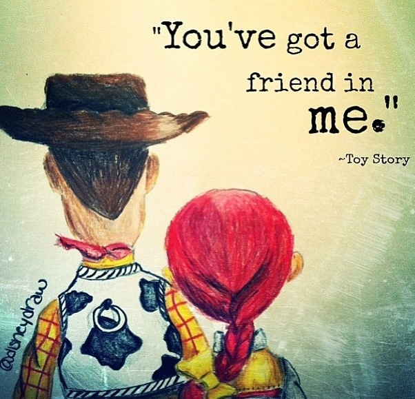 Cute Disney Quotes About Friendship : You got a friend in me toy story best friends