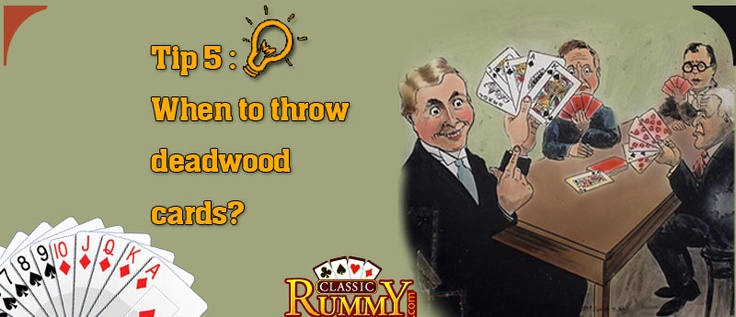 Always throw deadwood cards of higher value first, unless you know your neighbor needs it! : https://www.classicrummy.com/online-rummy-promotions?link_name=CR-12