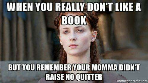 """To me: It's not about being a quitter(lol)...but about not wasting time on it, when there are so many more books to read! """"So many books, so little time!"""""""