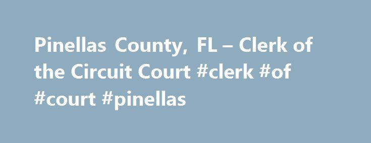 Pinellas County, FL – Clerk of the Circuit Court #clerk #of #court #pinellas http://fiji.remmont.com/pinellas-county-fl-clerk-of-the-circuit-court-clerk-of-court-pinellas/  # Criminal Case Disposition formerly Circuit Criminal Court Records Criminal Case Disposition is responsible for filing, processing and maintaining felony cases and misdemeanor charges arising out of the same circumstances as a felony; as well as, juvenile dependency and delinquency cases. Circuit Criminal handles cases…
