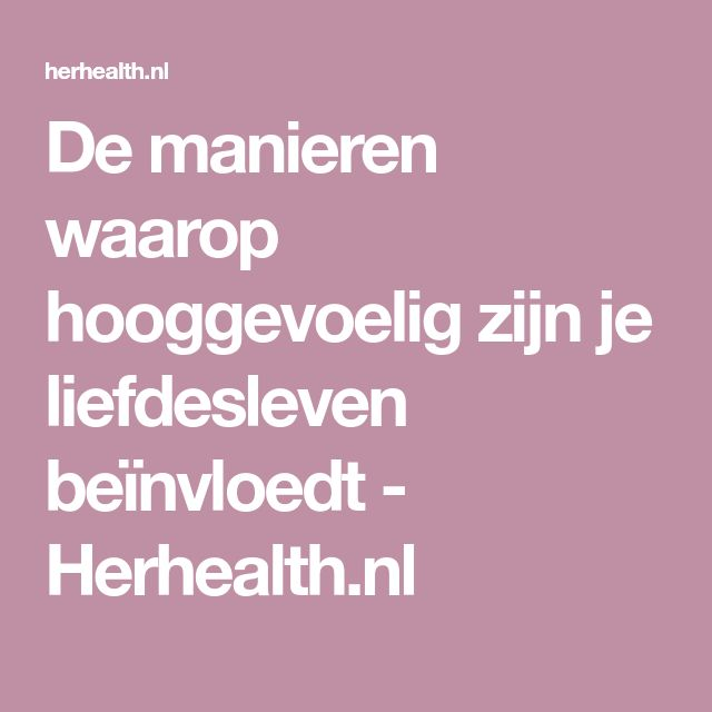 De manieren waarop hooggevoelig zijn je liefdesleven beïnvloedt - Herhealth.nl