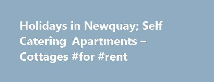 Holidays in Newquay; Self Catering Apartments – Cottages #for #rent http://apartment.remmont.com/holidays-in-newquay-self-catering-apartments-cottages-for-rent/  #watergate bay apartments # Our Guide to Self Catering Newquay Holidays There's something about holidays in Newquay that have us feeling all relaxed before we've even unpacked our cases. That first time you catch sight of the waves in the distance and slip into your flip flops you can feel your shoulders drop as your Continue…