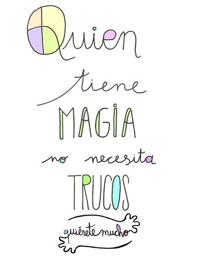 Láminas Positivas de QuiéreteMucho: Quien tiene magia no necesita trucos ----} @quieretemucho_