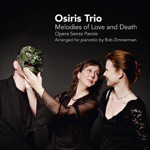 Osiris Trio, Peter Brunt, Ellen Corver & Larissa Groeneveld - Melodies of Love and Death - Opera Senza Parole (2011)
