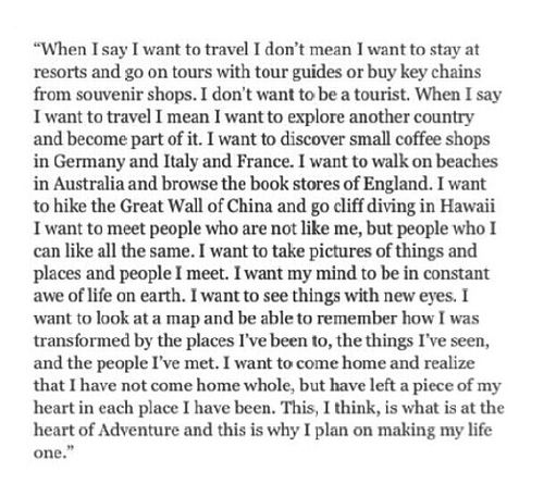 When I say I wanna travel, I am not saying I want to be a tourist. In fact, I'm saying the complete opposite