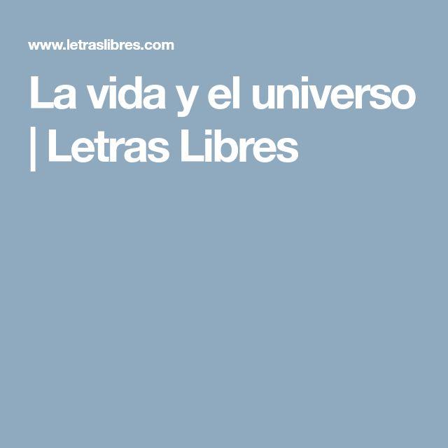 La vida y el universo | Letras Libres