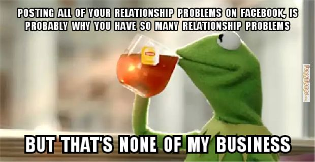 The Best Of The That S None Of My Business Kermit Meme: Funny Memes Relationship Problems On Facebook