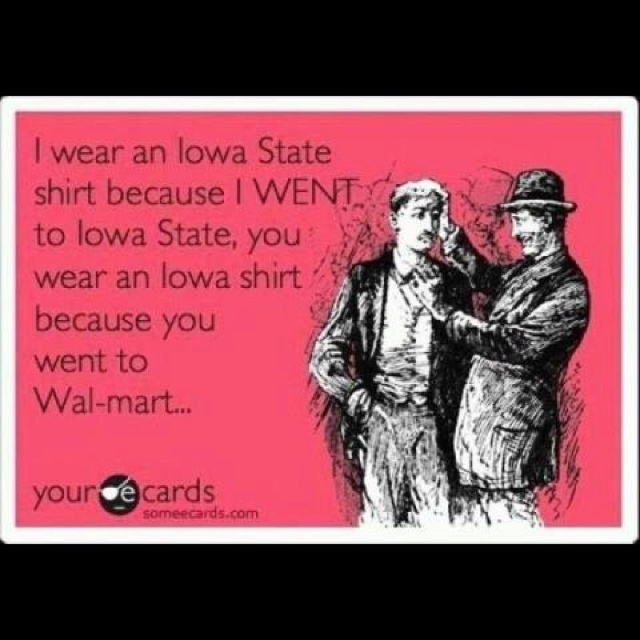 Iowa State-just kidding my Iowa friends and family, although I'm a little partial.