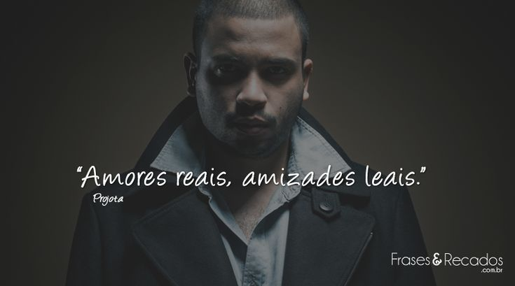 Amores reais, amizades leais! #frases #projota