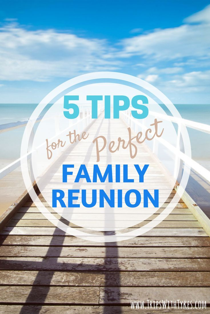 5 Tips for Organizing the Perfect Family Reunion: Plan a memorable multigenerational family get-together or getaway.