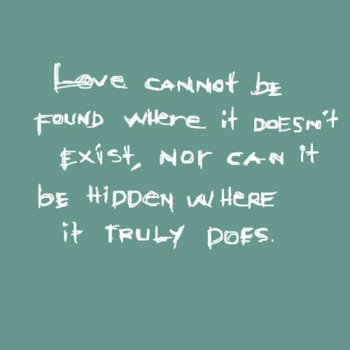 Love Cannot Be Found Where It Doesn't Exist, Nor Can It Be