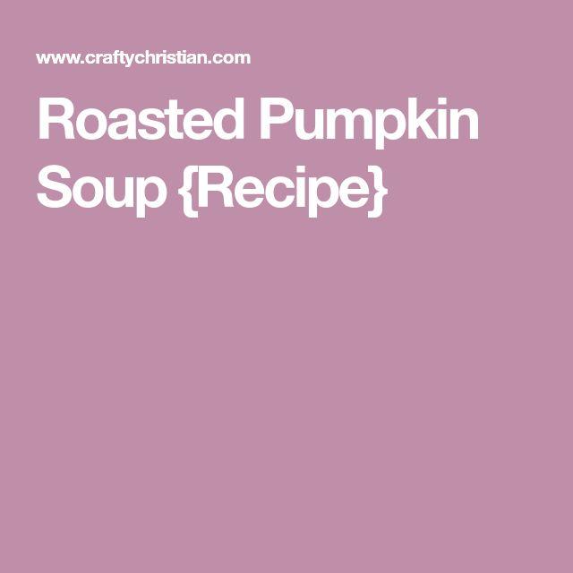 Roasted Pumpkin Soup {Recipe}