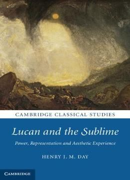 Lucan And The Sublime: Power Representation And Aesthetic Experience