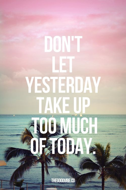 Don't let yesterday take up too much of today. Quote. Summer. Sun. Palm trees. Inspiration. Forward.