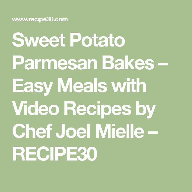 Sweet Potato Parmesan Bakes – Easy Meals with Video Recipes by Chef Joel Mielle – RECIPE30