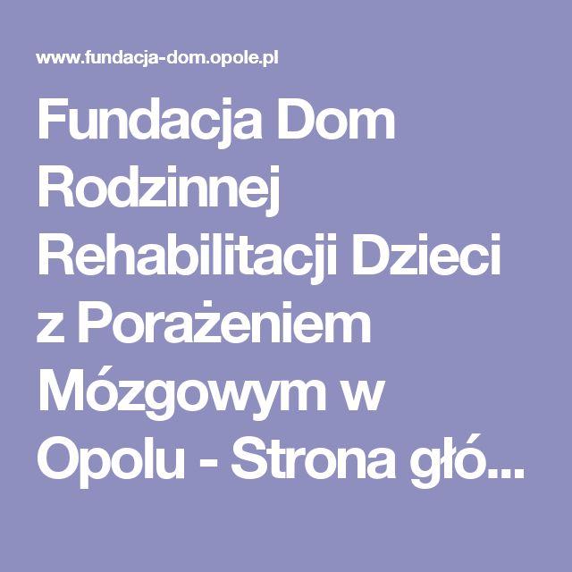 Fundacja Dom Rodzinnej Rehabilitacji Dzieci z Porażeniem Mózgowym w Opolu - Strona główna