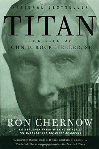"""""""Before the Fall; Titan The Life of J.D. Rockefeller"""" by Ron Chernow"""