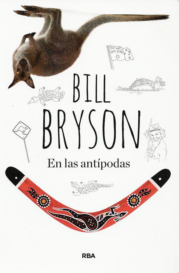 """""""En las antípodas"""" – Bill Bryson RBA, 2000  ISBN: 9788498678345  Un clásico de la literatura de viajes que narra el viaje que Bryson realizó a finales de los noventa por el otro lado del mundo."""