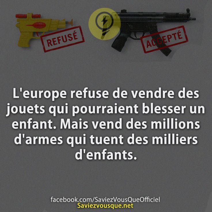 L'europe refuse de vendre des jouets qui pourraient blesser un enfant. Mais vend des millions d'armes qui tuent des milliers d'enfants. | Saviez Vous Que?