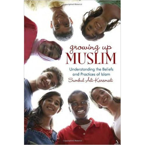 Growing up Muslim : Understanding Muslim Beliefs and Practices