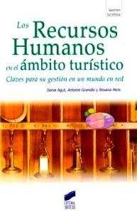 Los recursos humanos en el ámbito turístico : claves para su gestión en un mundo en red / Sonia Agut Nieto, Antonio Grandío Botella, Rosana Peris Pichastor (2011). TU-478