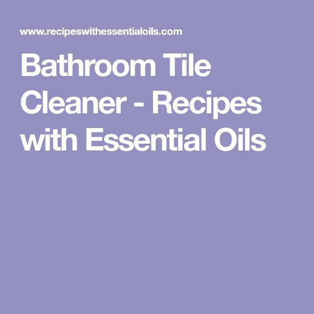 Bathroom Tile Cleaner - Recipes with Essential Oils