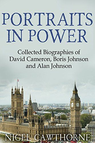 Portraits in Power: Collected Biographies of David Cameron, Boris Johnson and Alan Johnson by Nigel Cawthorne http://www.amazon.co.uk/dp/1511596481/ref=cm_sw_r_pi_dp_sBnfwb0TZEJ9P
