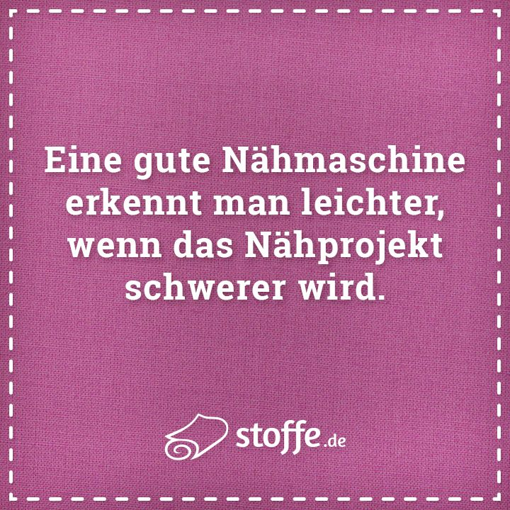 Und die eigene Geduld immer weniger wird :-)  #nähen #quote #meme #spruch #sprüche #diy #stoffe