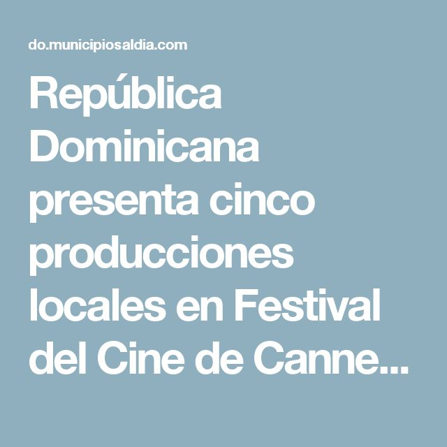 República Dominicana presenta cinco producciones locales en Festival del Cine de Cannes - MunicipiosAlDia.com :: Edición República Dominicana