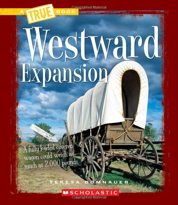 Westward Expansion True Books By Teresa Domnauer Filled With Awesome Pictures This Book Is A Great Resource For Lessons On Westward Expansion