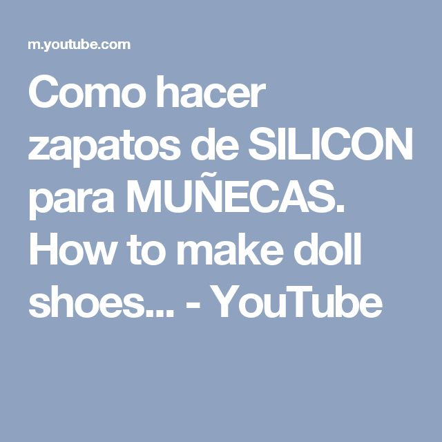 Como hacer zapatos de SILICON para MUÑECAS. How to make doll shoes... - YouTube