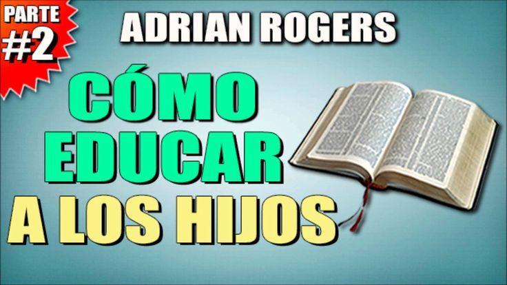 ADRIAN ROGERS - Cómo Educar A Los Hijos #2 - EL AMOR QUE VALE - Predicas...