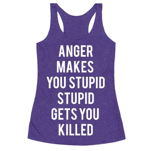 Anger Makes You Stupid - A few words of advice for the zombie apocalypse: Anger makes you stupid. Stupid get you killed. Channel your inner Michonne with this horror inspired tee.