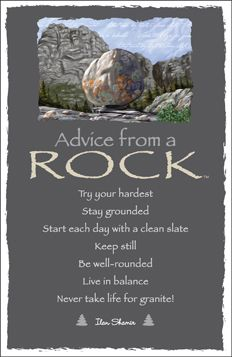 Advice from a Rock Postcard - it is an Aboriginal belief that rocks also have life... they just grow VERY slowly. :)