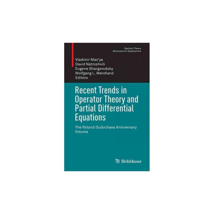 Recent Trends in Operator Theory and Partial Differential Equations : The Roland Duduchava Anniversary