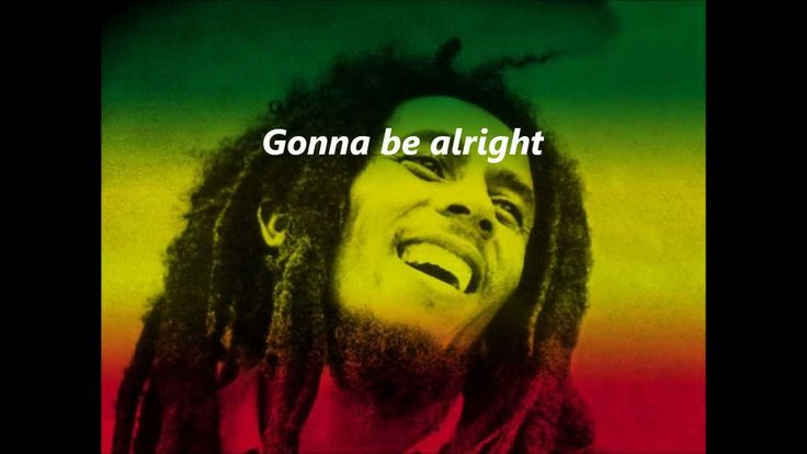 Bob Marley Three Little Birds Lyrics my son used to sing this at the top of his lungs when he was 3