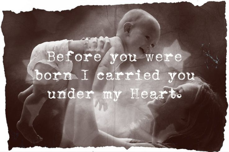 """""""Before you were born I carried you under my Heart."""""""
