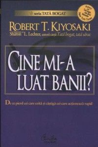 Cine mi-a luat banii Robert Kiyosaki - 28 de lectii de viata luate din cartile pe care le am citit