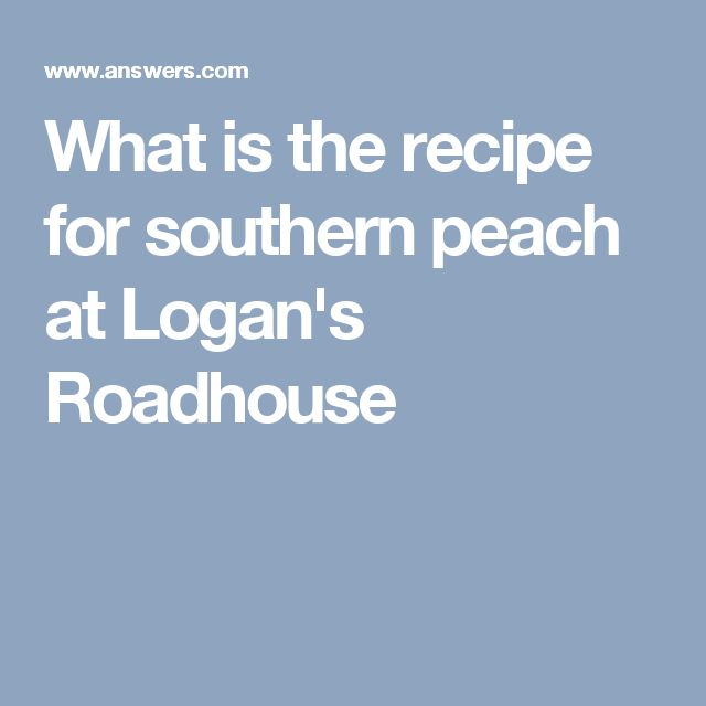 What is the recipe for southern peach at Logan's Roadhouse