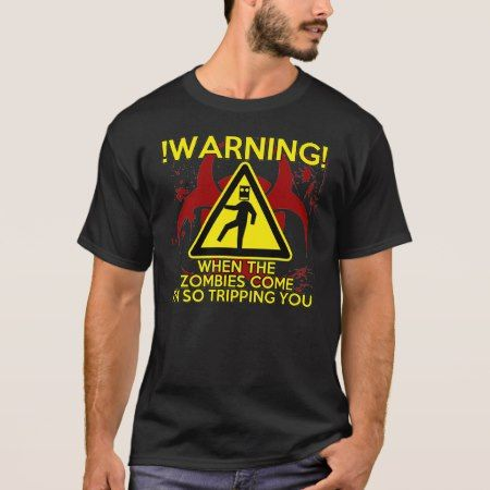 Warning: Zombies coming I'm tripping you T-Shirt - tap to personalize and get yours