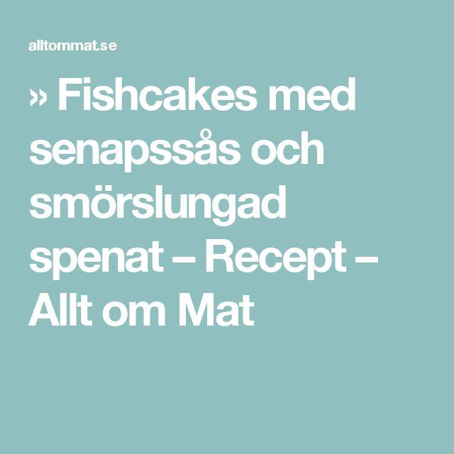 » Fishcakes med senapssås och smörslungad spenat – Recept – Allt om Mat