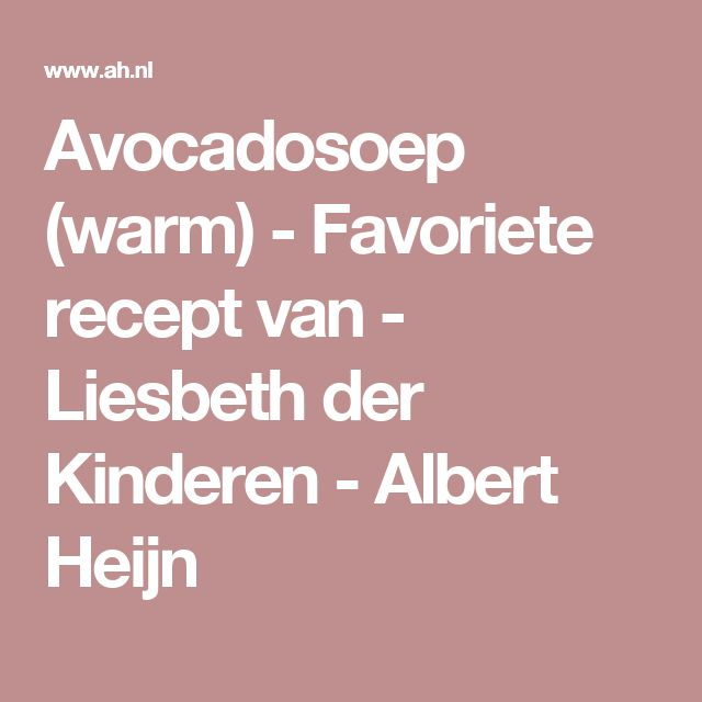 Avocadosoep (warm) - Favoriete recept van - Liesbeth der Kinderen - Albert Heijn